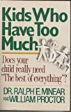 Kids Who Have Too Much (0840742517) by Minear, Ralph E.