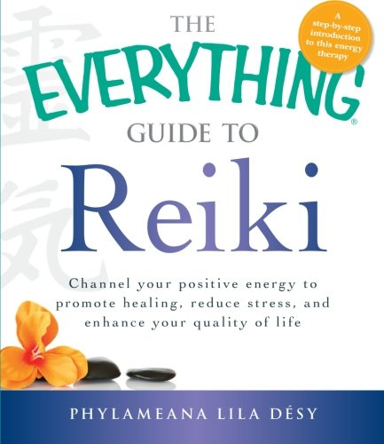 The Everything Guide to Reiki: Channel your positive energy to promote healing, reduce stress, and enhance your quality of life (Everything Series)
