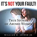 It's Not Your Fault!: True Stories of Abused Women Audiobook by William H. Joiner Jr. Narrated by Valerie Gilbert