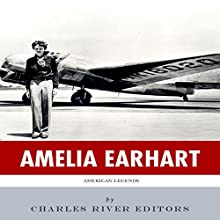 American Legends: The Life of Amelia Earhart (       UNABRIDGED) by Charles River Editors Narrated by Bob Neufeld