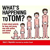 What's Happening to Tom?: A book about puberty for boys and young men with autism and related conditions (Sexuality and Safety with Tom and Ellie)