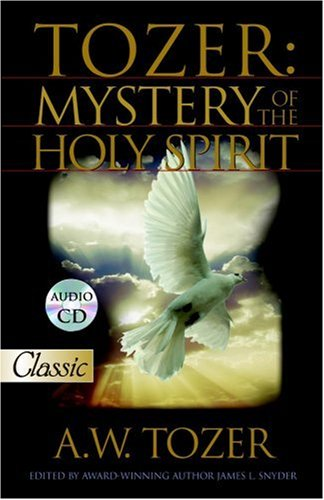 Tozer: Mystery of the Holy Spirit (Pure Gold Classics), A. W. TOZER