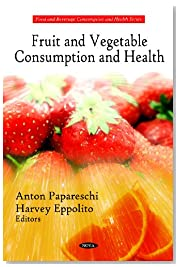 Fruit and Vegetable Consumption and Health (Food and Beverage Consumption and Health)
