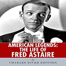 American Legends: The Life of Fred Astaire (       UNABRIDGED) by Charles River Editors Narrated by James Romick