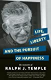 Ralph J. Temple Life, Liberty and the Pursuit of Happiness