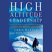 High Altitude Leadership: What the World's Most Forbidding Peaks Teach Us About Success | [Chris Warner, Don Schmincke]