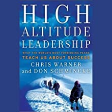 High Altitude Leadership: What the World's Most Forbidding Peaks Teach Us About Success (       UNABRIDGED) by Chris Warner, Don Schmincke Narrated by Marc Vietor