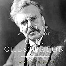 The Life and Words of G. K. Chesterton (       UNABRIDGED) by Wyatt North Narrated by David Glass