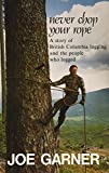 Never chop your rope: A story of British Columbia logging and the people who logged (0969134347) by Joe Garner