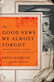 The Good News We Almost Forgot: Rediscovering the Gospel in a 16th Century Catechism