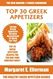 Top 30 Delicious And Tasty Greek Appetizer Recipes: Latest Collection of Top Class, Tested, Proven, Most-Wanted Delicious, Super Easy And Quick Greek Appetizer Dishes