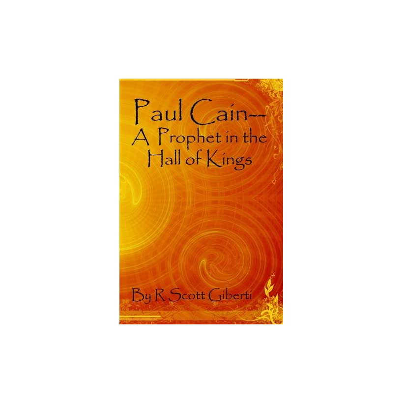 Paul Cain  A Prophet in the Hall of Kings Between Iraq (eh rok) and a Hard Place