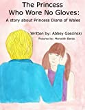 img - for The Princess Who Wore No Gloves: A story about Princess Diana of Wales book / textbook / text book