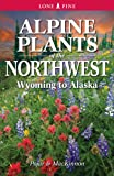 Alpine Plants of the Northwest: Wyoming to Alaska (1551058928) by Andy MacKinnon