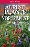 Alpine Plants of the Northwest: Wyomi...
