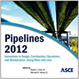 img - for Pipelines 2012: Innovations in Design, Construction, Operations, and Maintenance, Doing More with Less book / textbook / text book