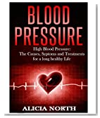 Blood Pressure  High Blood Pressure: its causes, symptoms and treatments for a long, healthy life (Blood Pressure, High Blood Pressure, Hypertension, Blood Pressure Solutions)