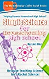 img - for Simple Science for Homeschooling High School: Because Teaching Science isn't Rocket Science! (Coffee Break Books) (Volume 33) book / textbook / text book