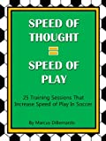 Speed of Thought = Speed of Play: 25 Training Sessions That Increase Speed of Play In Soccer (English Edition)
