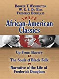 Three African-American Classics: Up from Slavery, The Souls of Black Folk and Narrative of the Life of Frederick Douglass (African American)