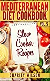 Mediterranean Diet Cookbook: Vol.5 Slow Cooker Recipes (Mediterranean Diet Recipes)