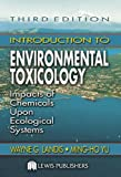 Introduction to Environmental Toxicology: Impacts of Chemicals Upon Ecological Systems, Third Edition
