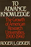 img - for To Advance Knowledge: The Growth of American Research Universities, 1900-1940 book / textbook / text book