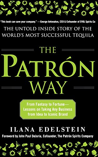 the-patron-way-from-fantasy-to-fortune-lessons-on-taking-any-business-from-idea-to-iconic-brand