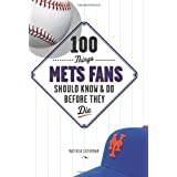 100 Things Mets Fans Should Know & Do Before They Die (100 Things...Fans Should Know) ~ Matthew Silverman
