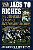 img - for Jags to Riches: The Cinderella Season of the Jacksonville Jaguars First Printing edition by Oehser, John, Prisco, Pete (1997) Hardcover book / textbook / text book