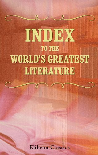 Index To The World'S Greatest Literature: Comprising A Summary Of The Series, A General Index, A Subject Index, An Index Of Authors, And A ... By An Editorial Corps Of Expert Indexers front-719310