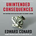 Unintended Consequences: Why Everything You've Been Told about the Economy Is Wrong (       UNABRIDGED) by Edward Conard Narrated by Malcolm Hillgartner