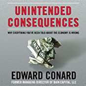 Unintended Consequences: Why Everything Youve Been Told about the Economy Is Wrong | [Edward Conard]