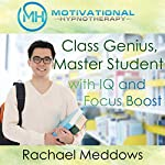 Class Genius, Master Student with IQ and Focus Boost with Hypnosis, Meditation, and Positive Affirmations | Rachael Meddows