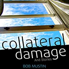 Collateral Damage and Stories Audiobook by Bob Mustin Narrated by Lee David Foreman