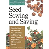 Seed Sowing and Saving: Step-by-Step Techniques for Collecting and Growing More Than 100 Vegetables, Flowers, and Herbs (Gardening Skills Illustrated) ~ Carole B. Turner