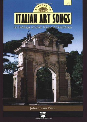 Gateway To Italian Art Songs: An Anthology Of Italian Songs And Interpretation For Low Voice (Book Only) (Gateway Series) front-508326