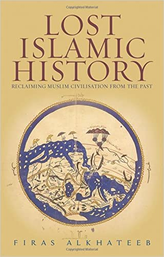 Lost Islamic History: Reclaiming Muslim Civilization from the Past written by Firas Alkhateeb