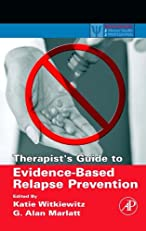 Therapist's Guide to Evidence-Based Relapse Prevention (Practical Resources for the Mental Health Professional)