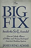 img - for The Big Fix: Inside the S&L Scandal - How an Unholy Alliance of Politics and Money Destroyed America's Banking System book / textbook / text book
