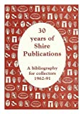 img - for 30 Years of Shire Publications: A Bibliography for Collectors 1962-91 book / textbook / text book
