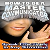 How to Be a Master Communicator: Speak Effectively in Any Situation! | [Multiverse Audio]