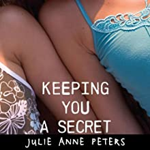 Keeping You a Secret (       UNABRIDGED) by Julie Anne Peters Narrated by Rebekah Levin
