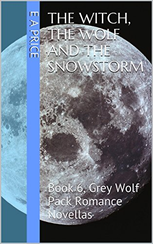 E A Price - The Witch, the Wolf and the Snowstorm: (Book 6, Grey Wolf Pack Romance Novellas)
