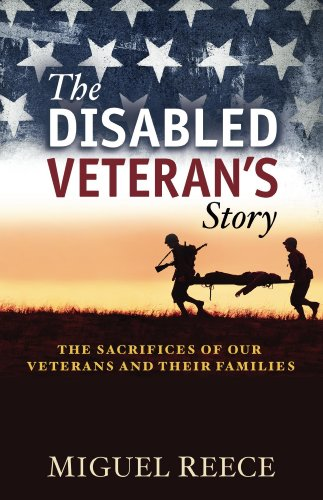 The Disabled Veteran's Story: The Sacrifices Of Our Veterans And Their Families by Miguel Reece ebook deal