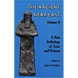 The Ancient Near East (Volume II): A New Anthology of Texts and Pictures ~ James B. Pritchard
