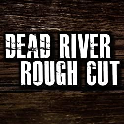 Dead River Rough Cut