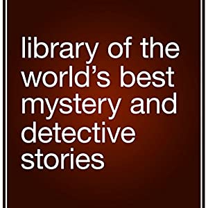 Library of the World's Best Mystery and Detective Stories Audiobook