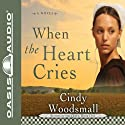 When the Heart Cries Audiobook by Cindy Woodsmall Narrated by Jill Shellabarger