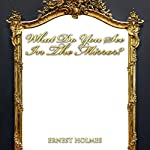 What Do You See in the Mirror?   Ernest Holmes